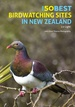 Vogelgids The 50 Best Birdwatching Sites in New Zealand | John Beaufoy