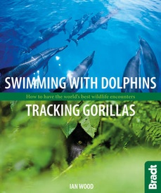 Wandelgids - Natuurgids - Reisgids Swimming with Dolphins, Tracking Gorillas | Bradt Travel Guides