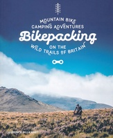 Bikepacking – Mountain Bike Camping Adventures on the Wild Trails of Britain