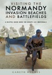 Reisgids Visiting the Normandy Invasion Beaches and Battlefields | Pen and Sword publications