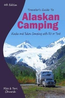 Travelers Guide to Alaskan Camping: Alaska and Yukon Camping with RV or Tent