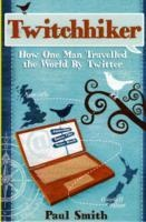 Twitchhiker : How One Man Travelled the World by Twitter