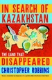 Reisverhaal In Search of Kazakhstan - The Land That Disappeared | Christopher Robbins