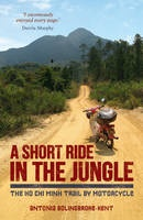 A Short Ride in the Jungle - The Ho Chi Minh Trail by Motorcycle