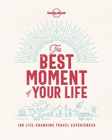 Reisgids Best Moment of Your Life | Lonely Planet