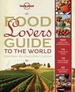 Kookboek - Reisgids Food Lover's Guide to the World | Lonely Planet
