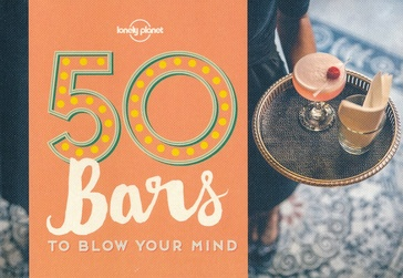 Reisgids 50 Bars to blow your mind | Lonely Planet