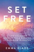 Set Free - A Life-Changing Journey from Banking to Buddhism in Bhutan