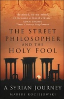 The Street Philosopher and the Holy Fool – A Syrian Journey