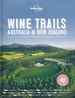 Reisgids Wine Trails - Australia and New Zealand | Lonely Planet