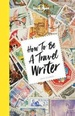 Reishandboek How to Be a Travel Writer | Lonely Planet