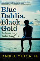 Reisverhaal Blue Dahlia, Black Gold - A Journey Into Angola | Daniel Metcalfe <br/>€ 15.50 <br/> <a href='https://www.dezwerver.nl/reisgidsen/?tt=1554_252853_241358_&r=https%3A%2F%2Fwww.dezwerver.nl%2Fr%2Fafrika%2Fangola%2Fc%2Fboeken%2Freisverhalen%2F9780099525172%2Freisverhaal-blue-dahlia-black-gold-a-journey-into-angola-daniel-metcalfe%2F' target='_blank'>Meer Info</a>