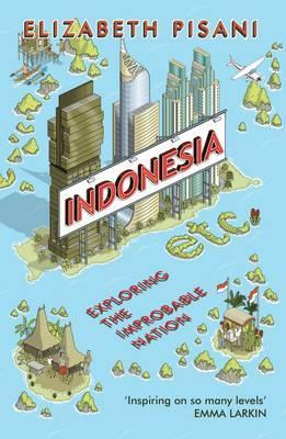 Reisverhaal Indonesia etc. - Exploring the Improbable Nation   Elizabeth Pisani