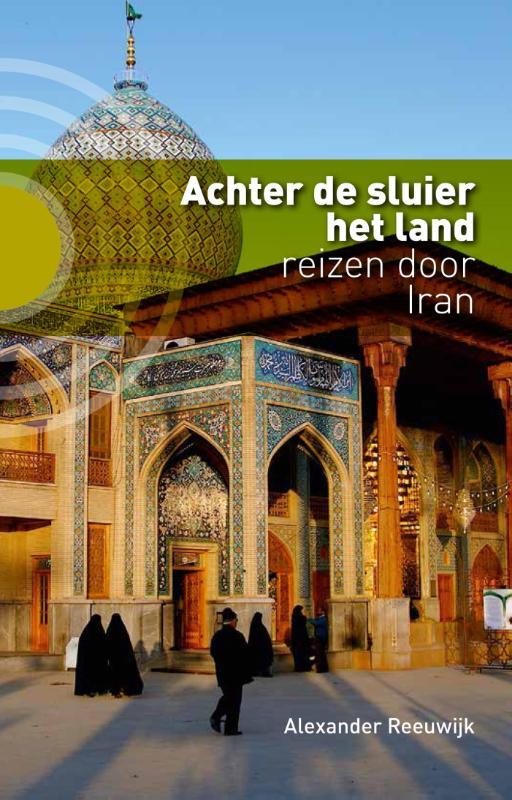 Reisverhaal Achter de sluier het land - Reizen door Iran | Alexander Reeuwijk <br/>€ 17.50 <br/> <a href='https://www.dezwerver.nl/reisgidsen/?tt=1554_252853_241358_&r=https%3A%2F%2Fwww.dezwerver.nl%2Fr%2Fmidden-oosten%2Firan%2Fc%2Fboeken%2Freisverhalen%2F9789491065903%2Freisverhaal-achter-de-sluier-het-land-reizen-door-iran-alexander-reeuwijk%2F' target='_blank'>Meer Info</a>