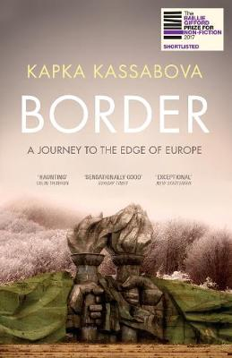 Online bestellen: Reisverhaal Border - a journey to the edge of Europe | Granta Books