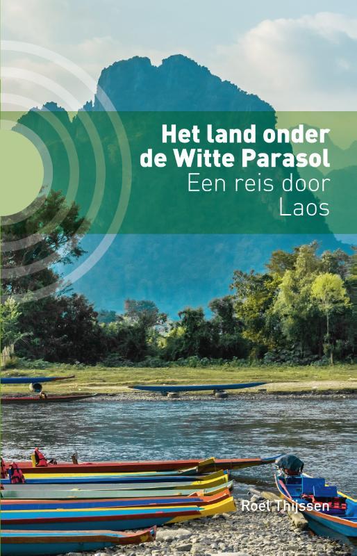 Reisverhaal Het land onder de Witte Parasol - Laos | Roel Thijssen <br/>€ 17.50 <br/> <a href='https://www.dezwerver.nl/reisgidsen/?tt=1554_252853_241358_&r=https%3A%2F%2Fwww.dezwerver.nl%2Fr%2Fazie%2Flaos%2Fc%2Fboeken%2Freisverhalen%2F9789492190505%2Freisverhaal-het-land-onder-de-witte-parasol-laos-roel-thijssen%2F' target='_blank'>Meer Info</a>