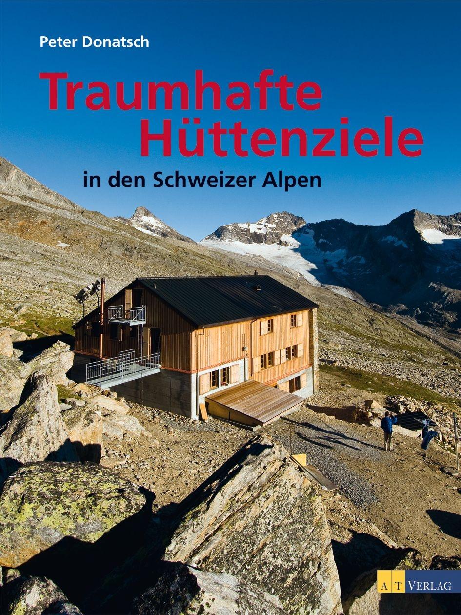 Wandelgids Traumhafte Hüttenziele in den Schweizer Alpen - Zwitserland | AT Verlag