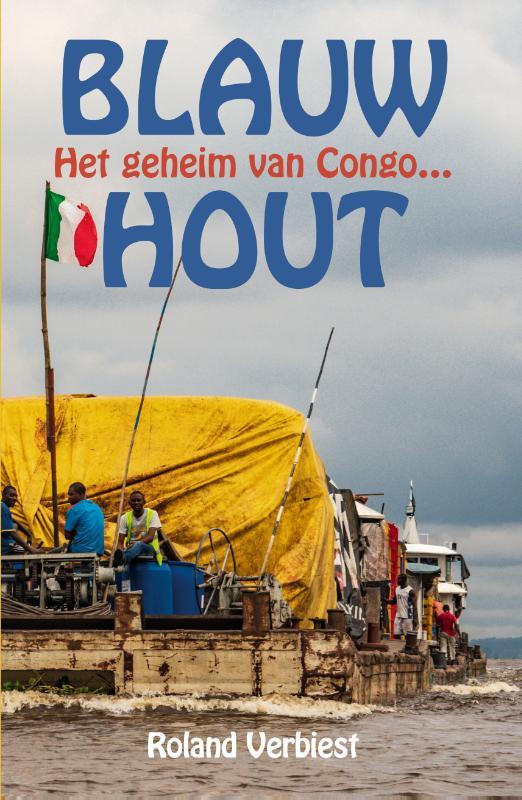 Reisverhaal Blauw Hout | Roland Verbiest <br/>€ 22.99 <br/> <a href='https://www.dezwerver.nl/reisgidsen/?tt=1554_252853_241358_&r=https%3A%2F%2Fwww.dezwerver.nl%2Fr%2Fafrika%2Fdemokratischerepubliekkongo%2Fc%2Fboeken%2Freisverhalen%2F9789038926650%2Freisverhaal-blauw-hout-roland-verbiest%2F' target='_blank'>Meer Info</a>