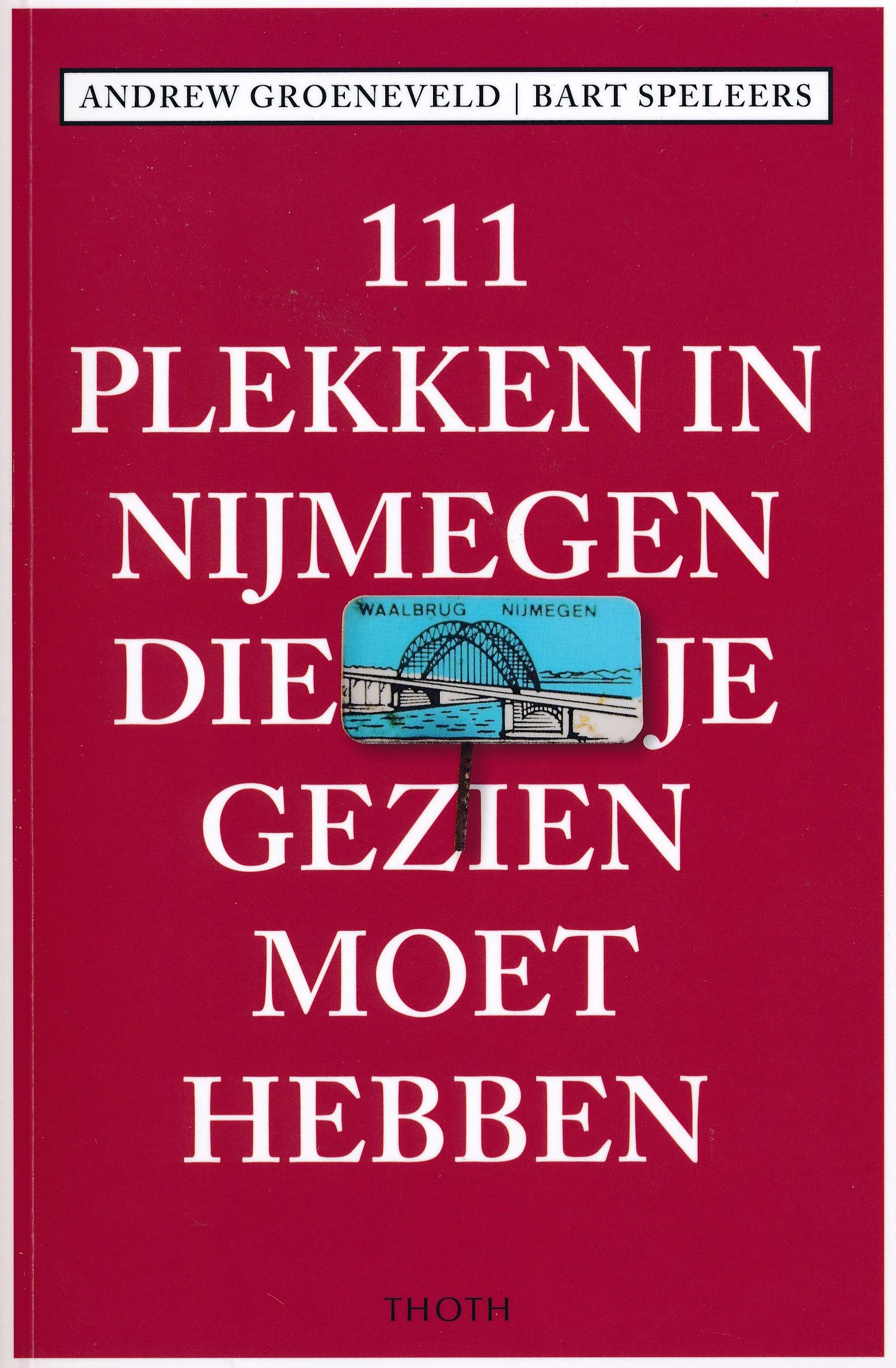 Reisgids 111 plekken in Nijmegen die je gezien moet hebben   Thoth de zwerver
