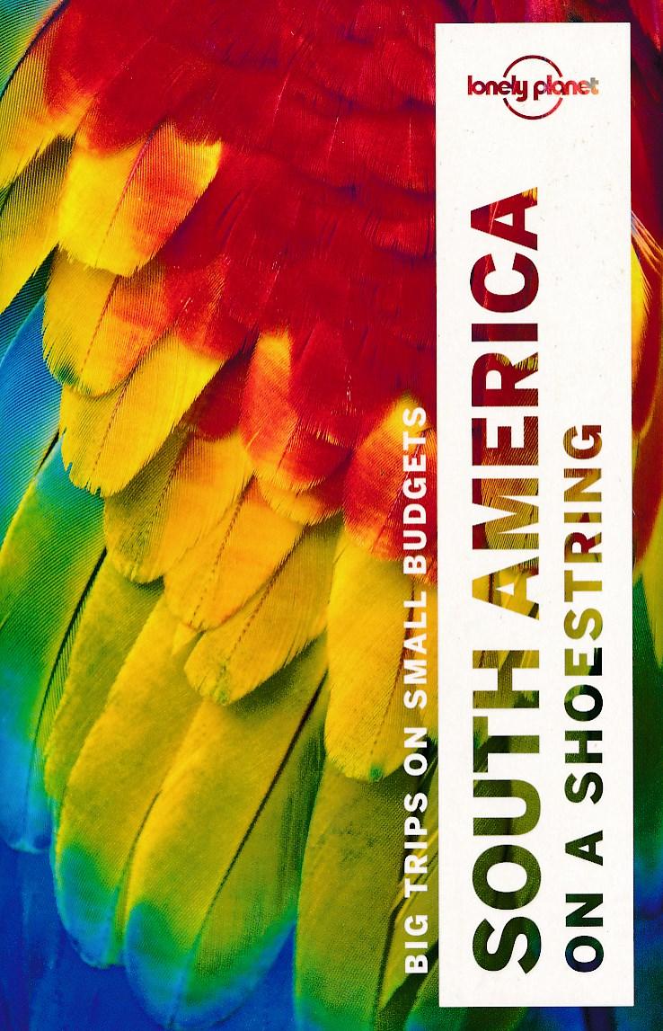 Online bestellen: Reisgids South America on a shoestring - Zuid Amerika | Lonely Planet