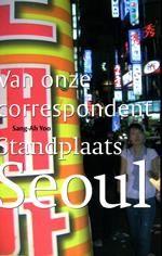 Reisverhaal Van onze correspondent Standplaats Seoul | S.A. Yoo <br/>€ 17.50 <br/> <a href='https://www.dezwerver.nl/reisgidsen/?tt=1554_252853_241358_&r=https%3A%2F%2Fwww.dezwerver.nl%2Fr%2Fazie%2Fzuid-korea%2Fseoul%2Fc%2Fboeken%2Freisverhalen%2F9789068325980%2Freisverhaal-van-onze-correspondent-standplaats-seoul-sa-yoo%2F' target='_blank'>Meer Info</a>
