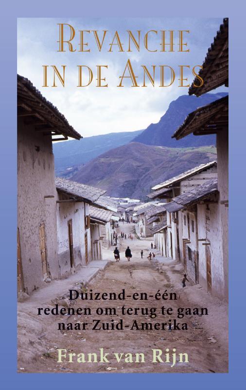 Reisverhaal Revanche in de Andes | Frank van Rijn <br/>€ 19.95 <br/> <a href='https://www.dezwerver.nl/reisgidsen/?tt=1554_252853_241358_&r=https%3A%2F%2Fwww.dezwerver.nl%2Fr%2Fzuid-amerika%2Fargentinie%2Fc%2Fboeken%2Freisverhalen%2F9789038926728%2Freisverhaal-revanche-in-de-andes-frank-van-rijn%2F' target='_blank'>Meer Info</a>